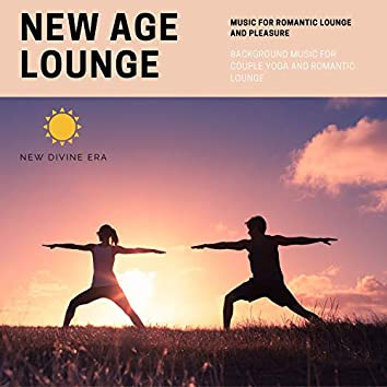 New Age Lounge (Music For Romantic Lounge And Pleasure) (Background Music For Couple Yoga And Romantic Lounge)