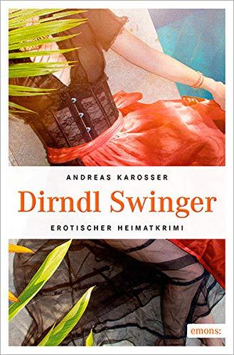 Dirndl Swinger (Erotischer Heimatkrimi)