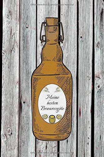 Meine besten Braurezepte: Rezeptbuch zum selbst beschreiben I Einschreibbuch für Hobby Brauer I Bierrezepte I Bierflasche