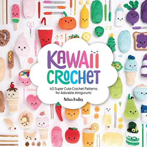Kawaii Crochet: 40 Supercute Crochet Patterns for Adorable Amigurumi By Melissa Bradley