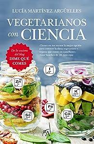 Vegetarianos Con Ciencia par Lucía Martínez Argüelles