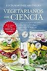 Vegetarianos Con Ciencia par Martínez Argüelles