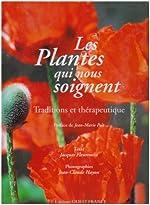Les Plantes qui nous soignent - Traditions et thérapeutique de Jacques Fleurentin