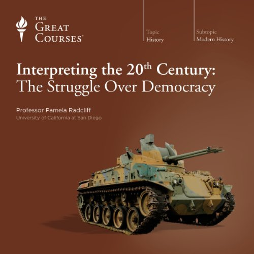 Interpreting the 20th Century: The Struggle Over Democracy                   Written by:                                                                                                                                 Pamela Radcliff,                                                                                        The Great Courses                               Narrated by:                                                                                                                                 Pamela Radcliff                      Length: 24 hrs and 22 mins     2 ratings     Overall 4.0