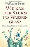 Wie kam der Sturm ins Wasserglas?: Zitate, die zu Redewendungen wurden