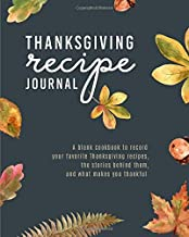Thanksgiving Recipe Journal: A blank cookbook to record your favorite Thanksgiving recipes, the stories behind them, and what makes you thankful.