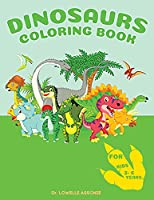 Dinosaurs Coloring Book For Kids 2-6years: An Activity Book For Toddlers & Preschoolers, Perfect Gift For Girls & Boys, With Prehistoric Cute Animals And More Fierce Ones, For Older Kids