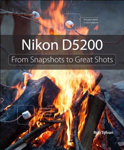 Nikon D5200: From Snapshots to Great Shots (English Edition)