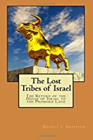 The Lost Tribes of Israel: The Return of the House of Israel to the Promised Land