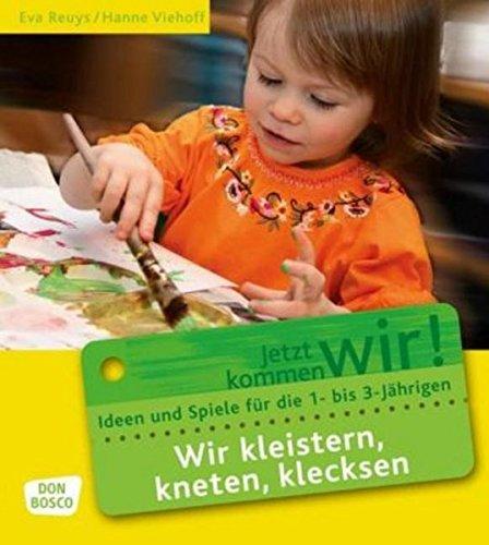 Wir kleistern, kneten, klecksen: Ideen und Spiele für die 1- bis 3-Jährigen (Jetzt kommen wir! - Spiele und Ideen für die 1- bis 3-jährigen)