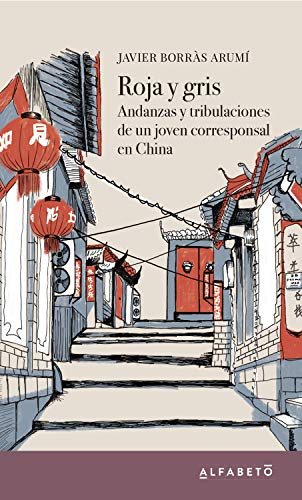 Roja y gris: Andanzas y tribulaciones de un joven corresponsal en China eBook: Arumí, Javier Borràs: Amazon.es: Tienda Kindle