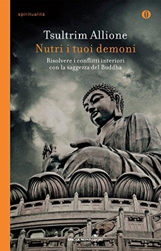 Nutri i tuoi demoni: Risolvere i conflitti interiori con la saggezza del Buddha.
