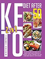 Keto Diet After 50: 2 in 1: THE ULTIMATE GUIDE TO KETOGENIC DIET FOR SENIORS: LEARN TO RESET METABOLISM TO NATURALLY BALANCE HORMONES AND START LOSING WEIGHT USING EASY COPYCAT RECIPES