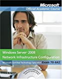 Exam 70-642 Windows Server 2008 Network Infrastructure Configuration, Package (Microsoft Official Academic Course Series)