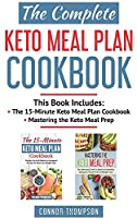 The Complete Keto Meal Plan Cookbook: Includes The 15-Minute Keto Meal Plan Cookbook & Mastering the Keto Meal Prep
