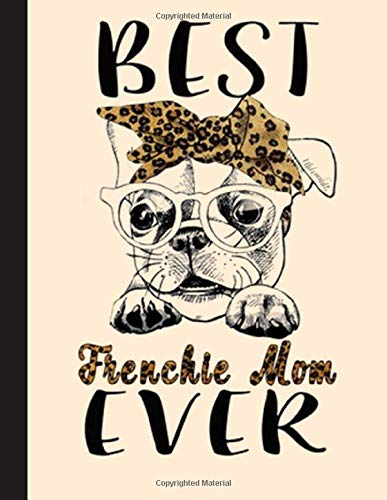 Best Frenchie Mom Ever Notebook: Blank Lined Journal for Frenchie, French Bulldog, Dog Lovers, Dog Mom, Dog Dad and Pet Owners | 8.5x11 with College Ruled Pages