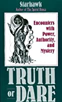 Truth or Dare: Encounters with Power, Authority, and Mystery by Starhawk(1989-12-27)
