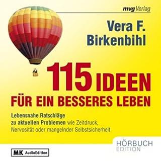 115 Ideen für ein besseres Leben                   Autor:                                                                                                                                 Vera F. Birkenbihl                               Sprecher:                                                                                                                                 Maddalena Kerrh,                                                                                        Fabian von Klitzing                      Spieldauer: 4 Std. und 35 Min.     179 Bewertungen     Gesamt 4,2