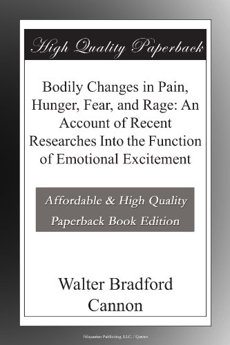 Bodily Changes in Pain, Hunger, Fear, and Rage: An Account of Recent Researches Into the Function of Emotional Excitement