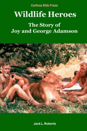 Book: Wildlife Heroes - The Story of Joy and George Adamson by Jack L. Roberts