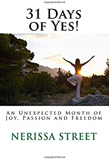 31 Days of Yes!: An Unexpected Month of Joy, Passion and Freedom