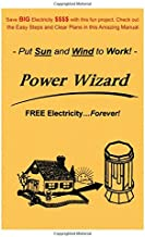 The Power Wizard - FREE Electricity...Forever! - Let Sun and Wind do the Work!