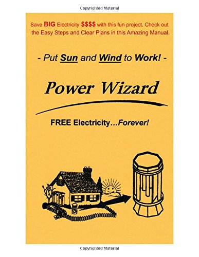 The Power Wizard: FREE Electricity - Forever! - Let the Sun and Wind do the work - Go GREEN!