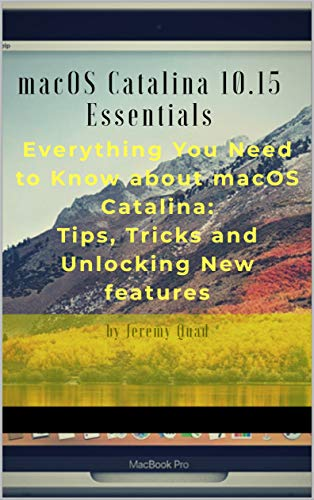 macOS Catalina 10.15 Essentials: Everything you need to know about macOS Catalina: Tips, Tricks and Unlocking New Features. (English Edition)