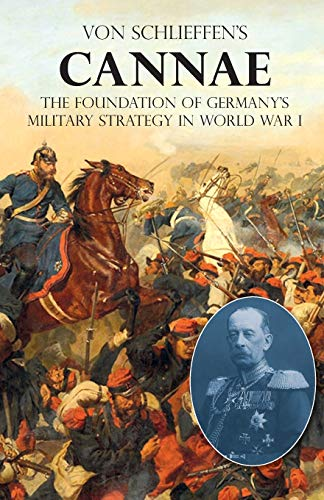 "Von Schlieffen's ""cannae"": The Foundation of Germany's Military Strategy in World War I"
