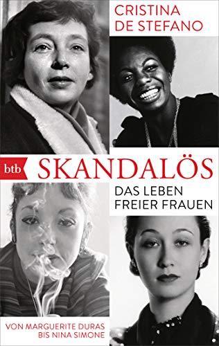 Skandalös: Das Leben freier Frauen. Von Marguerite Duras bis Nina Simone