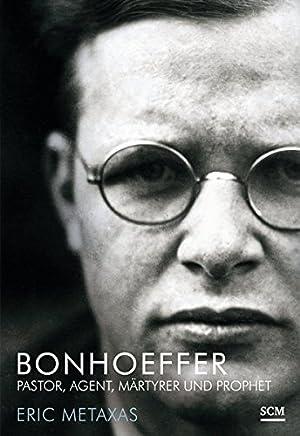 Bonhoeffer: Pastor, Agent, Märtyrer und Prophet