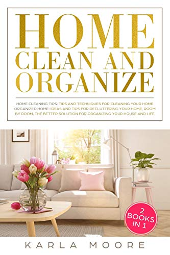 Compare Textbook Prices for Home Clean & Organize: 2 books in 1 - Organized Home,Ideas and tips for decluttering your home,room by room,the better solution for organizing your ... Tips and Techniques For Cleaning Your Home  ISBN 9781689560450 by Moore, Karla