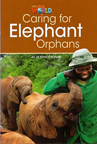 Our World 3 - Reader 1: Caring for Elephant Orphans