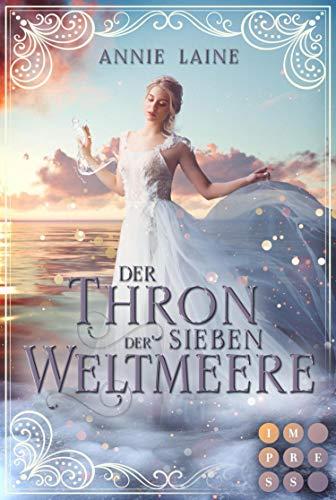 Der Thron der Sieben Weltmeere (Die Weltmeere-Dilogie 1): Fantasy-Liebesroman von der Bestsellerautorin von »Silvershade Academy« / für Fans von Arielle und Meerfrauen