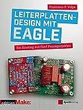 Leiterplattendesign mit EAGLE: Ein Einstieg mit fünf Praxisprojekten (edition Make:)