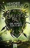 Zwillingsblut - Die Magie der Elben: Roman - Hendrik Lambertus