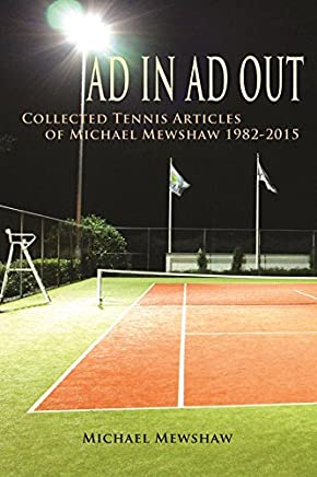 Ad In Ad Out: Collected Tennis Articles of Michael Mewshaw 1982-2015