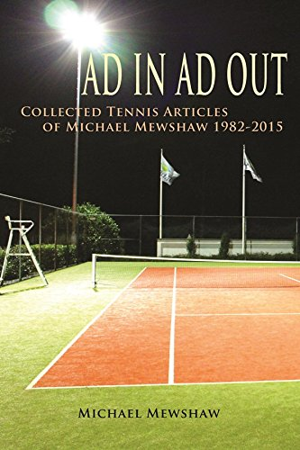 Ad In Ad Out: Collected Tennis Articles of Michael Mewshaw 1982-2015 (English Edition)