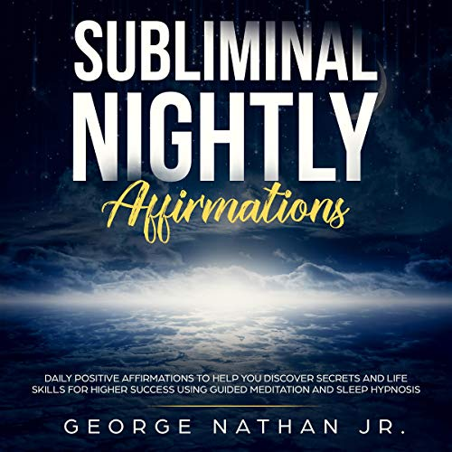 Subliminal Nightly Affirmations     Daily Positive Affirmations to Help You Discover Secrets and Life Skills for Higher Success Using Guided Meditation and Sleep Hypnosis              By:                                                                                                                                 George Nathan Jr.                               Narrated by:                                                                                                                                 Robert Gazy                      Length: 33 mins     19 ratings     Overall 4.9
