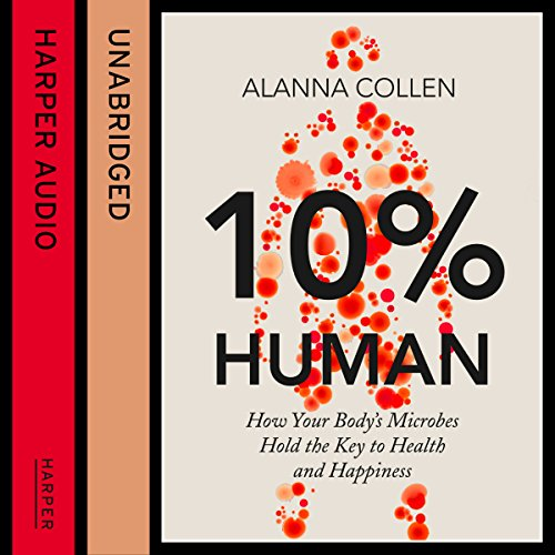 10% Human: How Your Body's Microbes Hold the Key to Health and Happiness cover art