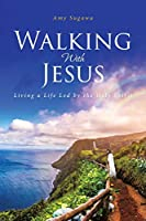 Walking With Jesus: Living a Life Led by the Holy Spirit