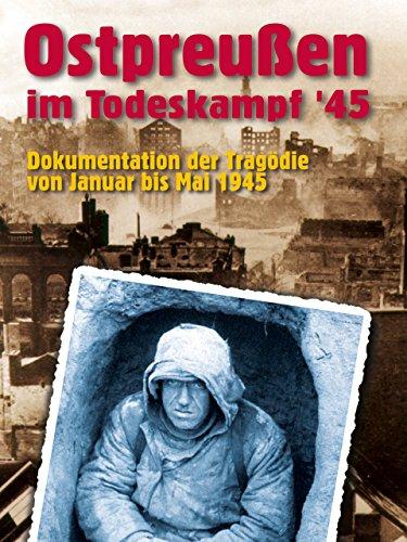 Sturm über Ostpreußen - Ostpreußen im Todeskampf 45 Teil 2