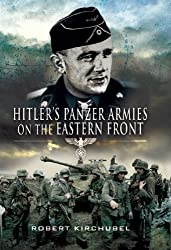 HITLER'S PANZER ARMIES ON THE EASTERN FRONT: Robert Kirchubel