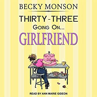 Thirty-Three Going on Girlfriend     Spinster Series, Book 2              By:                                                                                                                                 Becky Monson                               Narrated by:                                                                                                                                 Ann Marie Gideon                      Length: 7 hrs     1 rating     Overall 4.0