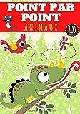 Point par point Animaux: 4 - 8 ans Filles et garçons | Cahier d'activité pour enfants Dot to dot | Relier les points puis Colorier | Livre de 100 ... et Coloriages Chiens, Chats, Oiseaux et plus.