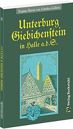 UNTERBURG GIEBICHENSTEIN in Halle a.d.S.: Mit Berücksichtigung der Oberburg und der Alten Burg