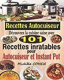 Recettes Autocuiseur: Découvrez la cuisine saine avec 101 recettes inratables au robot cuiseur ; Recettes faciles et savoureuses pour votre Autocuiseur, Multicuiseur et Instant Pot