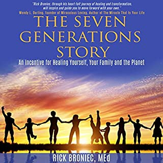 The Seven Generations Story: An Incentive for Healing Yourself, Your Family and the Planet cover art