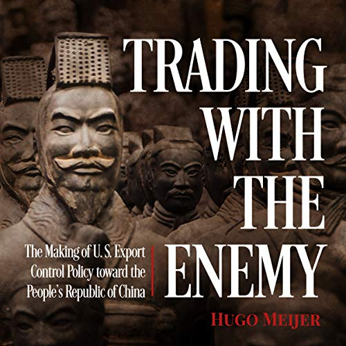 Trading with the Enemy     The Making of US Export Control Policy Toward the People's Republic of China              By:                                                                                                                                 Hugo Meijer                               Narrated by:                                                                                                                                 Liam Gerrard                      Length: 11 hrs and 53 mins     2 ratings     Overall 4.0