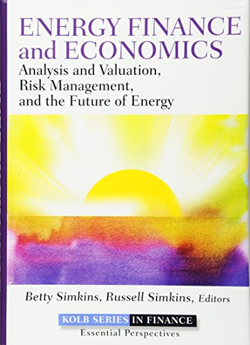 Download Energy Finance and Economics: Analysis and Valuation, Risk Management, and the Future of Energy (Robert W. Kolb Series) 1118017129